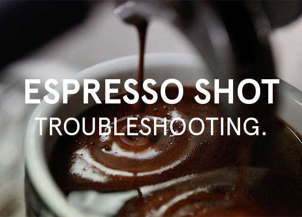 Espresso Shot Troubleshooting