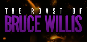 The Roast of Bruce Willis set for July 31