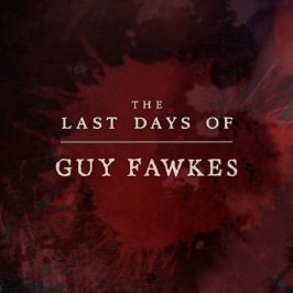 The Last Days Of Guy Fawkes