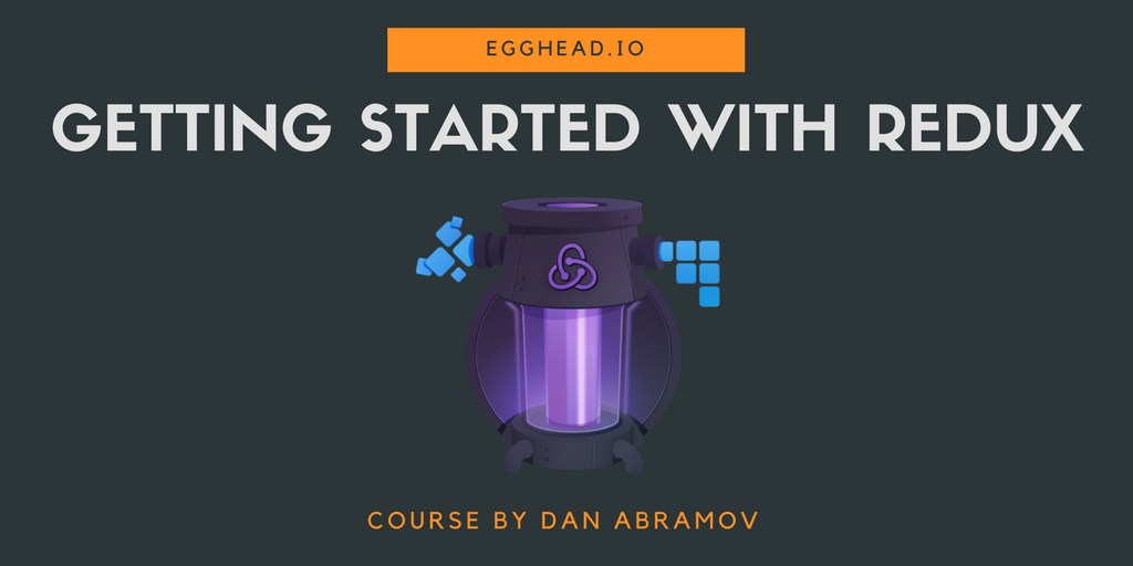 Getting Started with Redux - egghead.io course