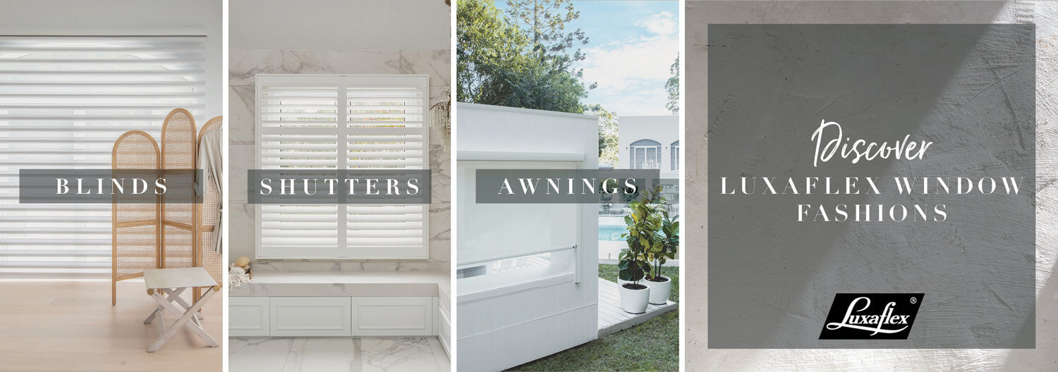 Luxaflex Window Fashions - Australian Made Quality - Locally Made to Measure Blinds, Shutters, Awnings