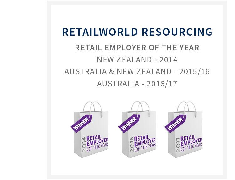 Retailworld Resourcing retail employer of the year. New Zealand - 2014, Australia & New Zealand - 2015/16 and Australia - 2016/17