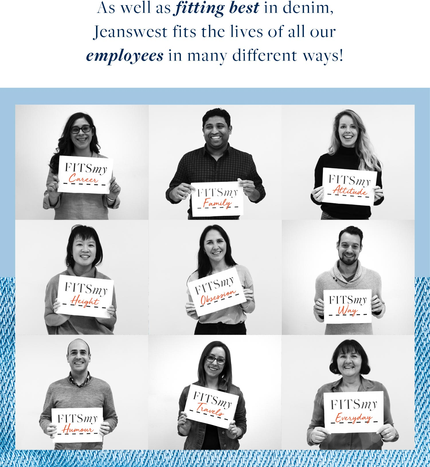 As well as fitting best in denim, Jeanswest fits the lives of all our employees in many different ways!