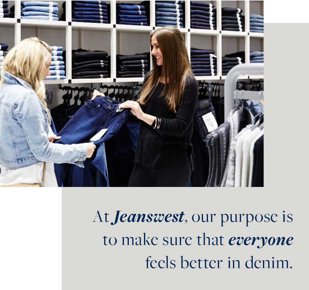 At Jeanswest, our purpose is to make sure that everyone feels better in denim.