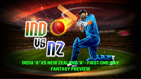 1st ONE-DAY – INDIA 'A' VS NEW ZEALAND 'A' – FANTASY PREVIEW