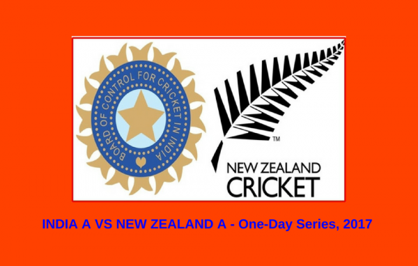 INDIA A VS NEW ZEALAND A – ONE-DAY SERIES – SQUADS LIST!