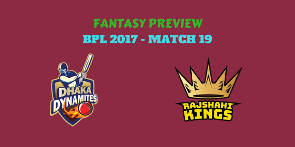 BPL – MATCH 19 – DHAKA DYNAMITES VS RAJSHAHI KINGS – FANTASY PREVIEW