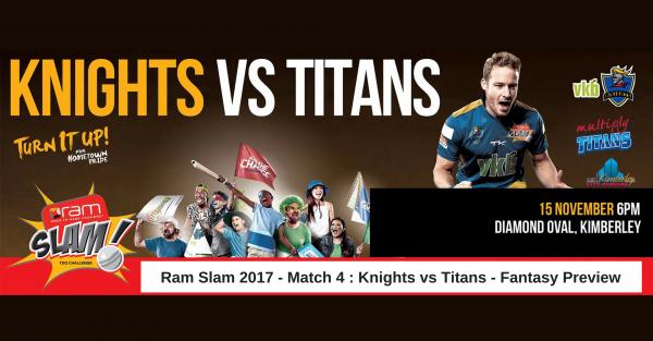 RAM SLAM T20 – KNIGHTS VS TITANS – FANTASY PREVIEW