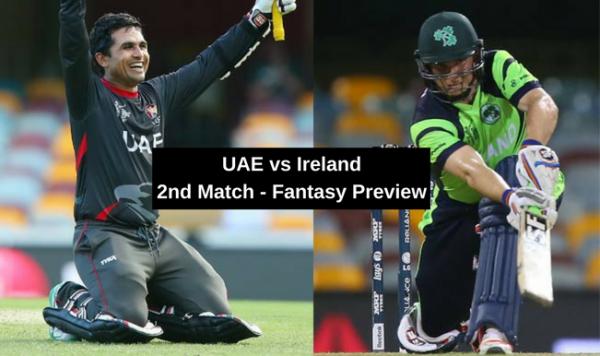 TRI-SERIES – 2ND MATCH – UAE VS IRELAND – FANTASY PREVIEW