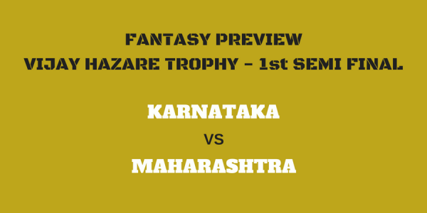 VIJAY HAZARE – 1st SEMI FINAL – KARNATAKA VS MAHARASHTRA – FANTASY PREVIEW