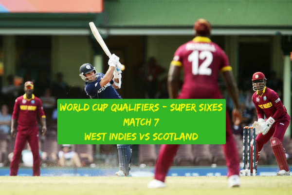 WORLD CUP QUALIFIERS – SUPER SIXES – MATCH 7 – WEST INDIES VS SCOTLAND – FANTASY PREVIEW