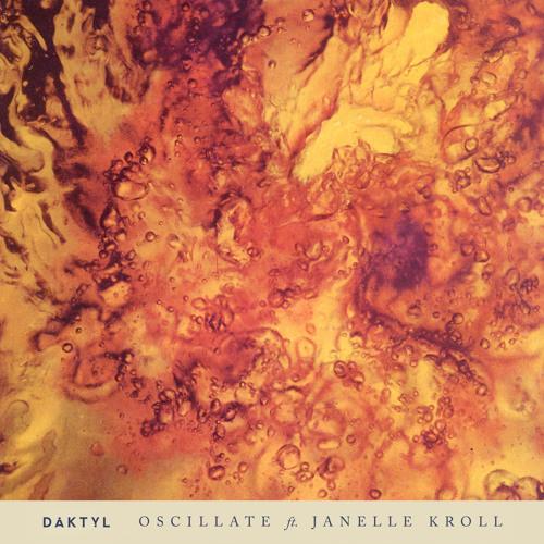 Daktyl releases new single 'Oscillate' ft Janelle Kroll