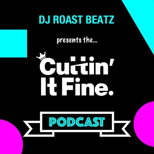 DJ Roast Beatz – Cuttin It Fine Podcast 001