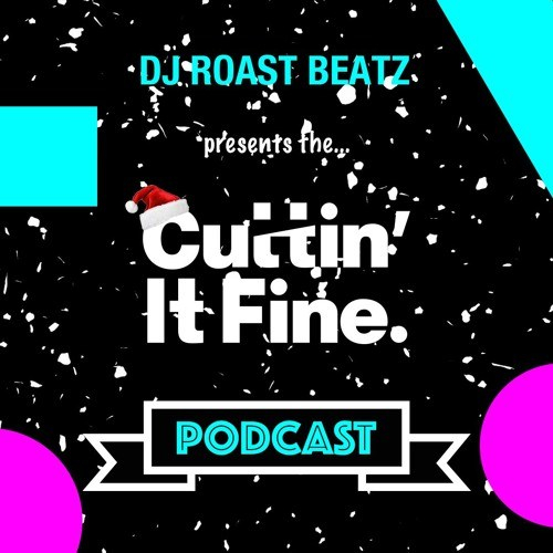 DJ Roast Beatz – Cuttin It Fine Podcast 003