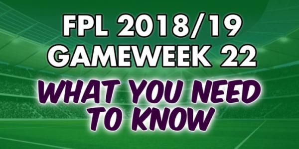 Gameweek 22 Tips – FPL 2018/19
