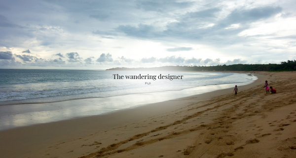 The Wandering Designer - Bula from Fiji!