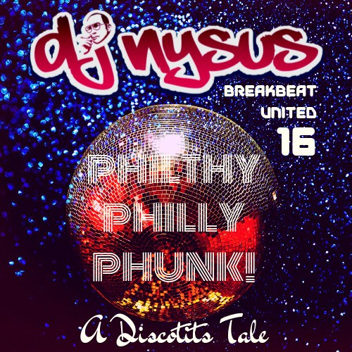 DJ Nysus – Breakbeat United 16 – Philthy Philly Phunk! A Discotits Tale