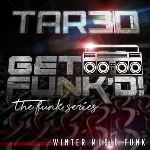 Tar3D – Get Funk'd! The Funk Series – Winter Music Funk