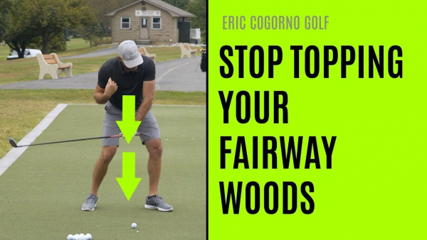 Eric Cogorno: How to Stop Topping Your Fairway Woods