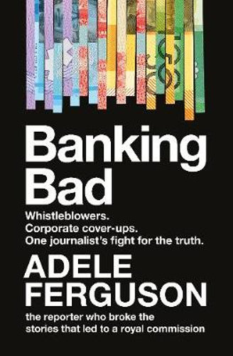 Banking Bad by Adele Ferguson
