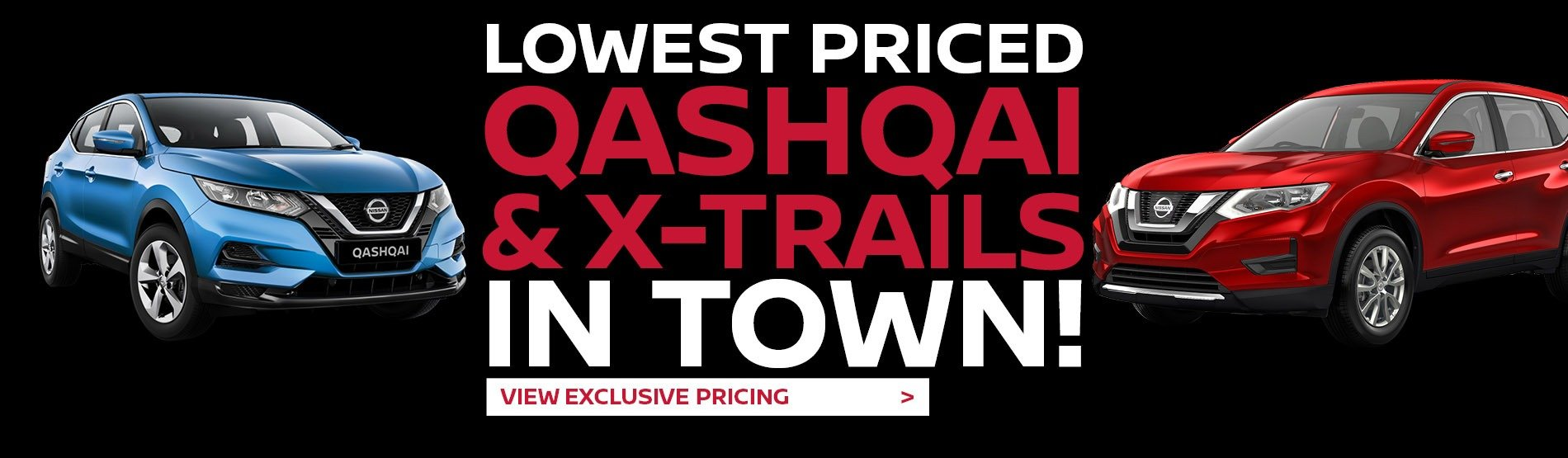 Lowest Price Qashqai and Xtrails