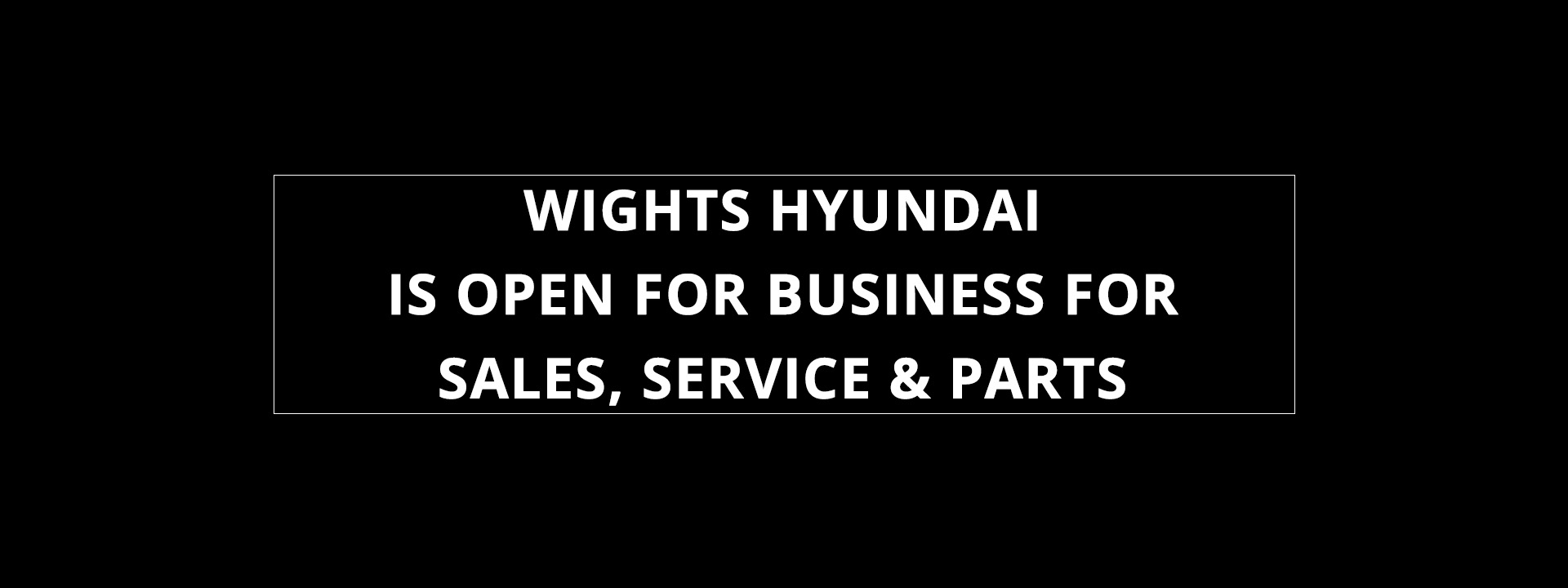 Wights Hyundai - We're Open For Business