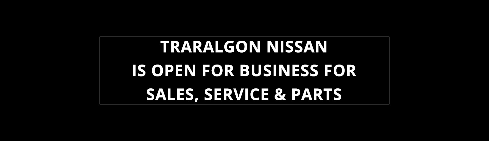 Traralgon Nissan - We're Open For Business