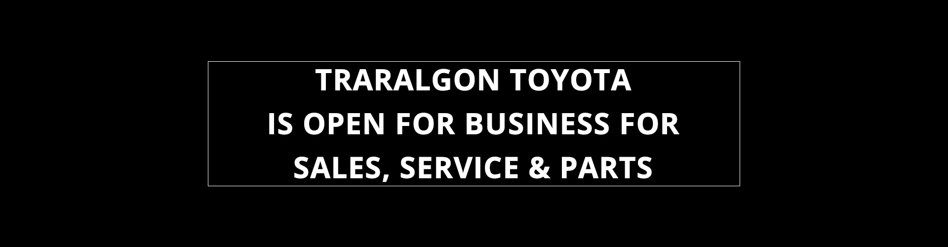 Traralgon Toyota - We're Open For Business