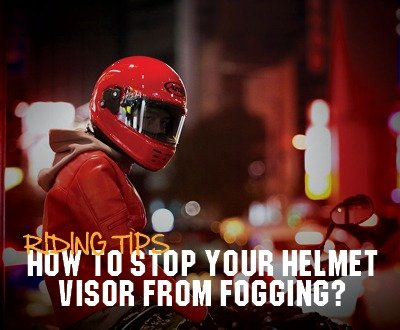 How To Stop Your Helmet Visor From Fogging? | Riding Advice image