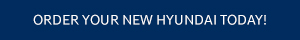 Order Your New Hyundai Today!