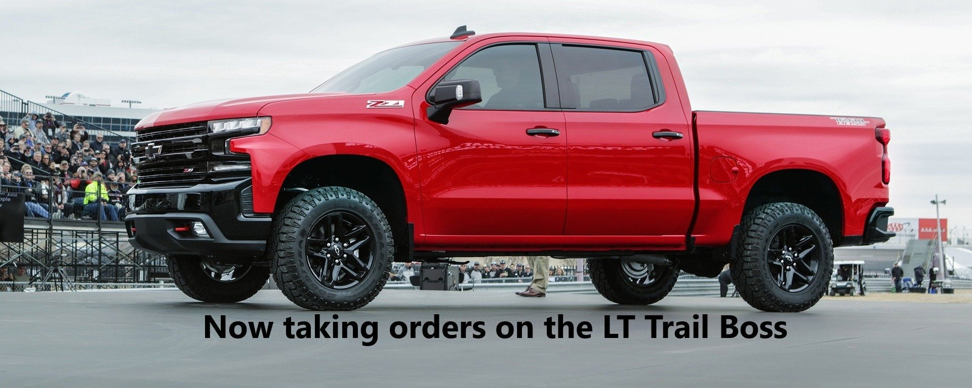 Now taking orders on the LT Trail Boss - Silverado 1500