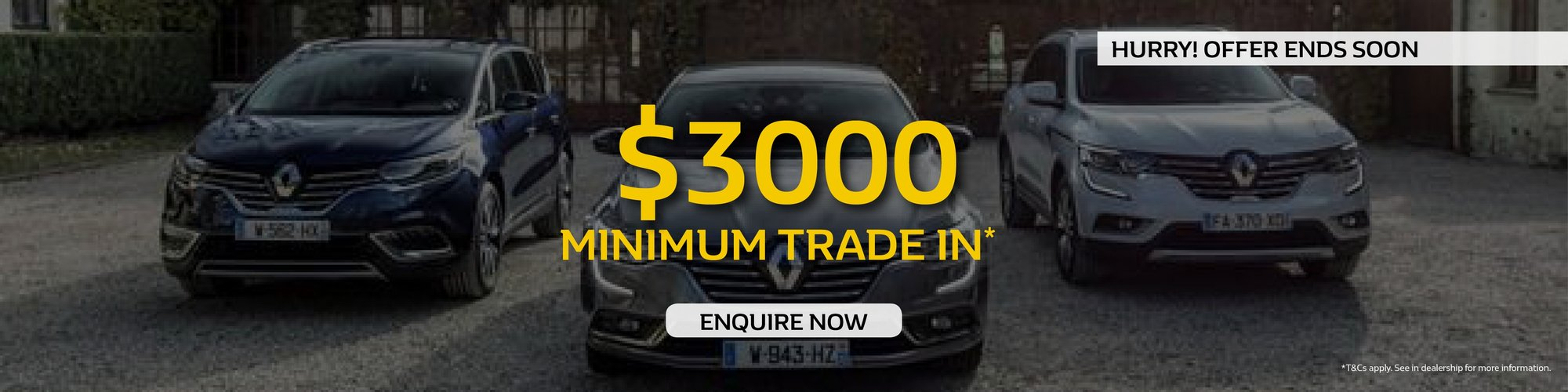 $3000 minimum trade in* T&CS apply.
