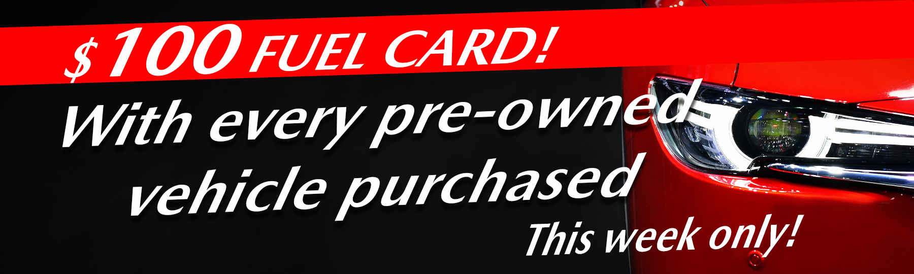 $100 FUEL CARD WITH EVERY USED CAR PURCHASED