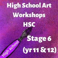 High School Art Workshops  - Stage 6 - (11&12)