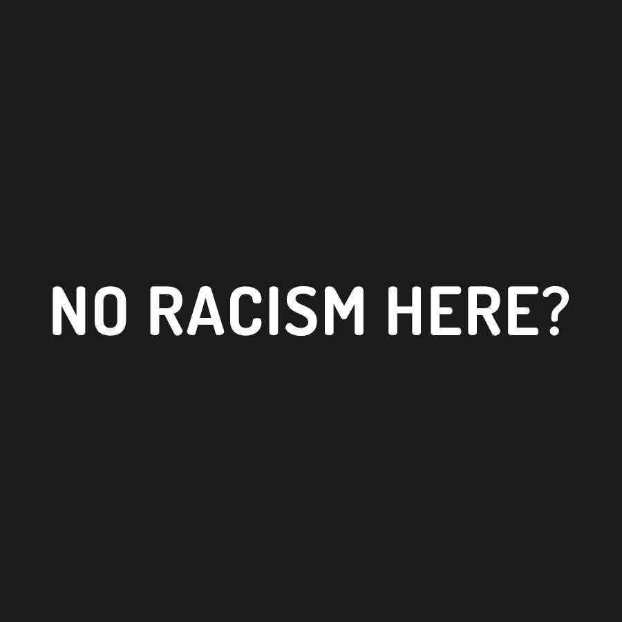 No Racism Here?