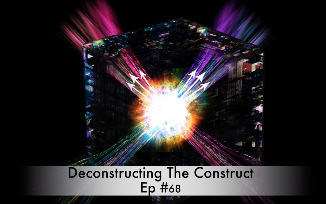Deconstructing The Construct Ep #68