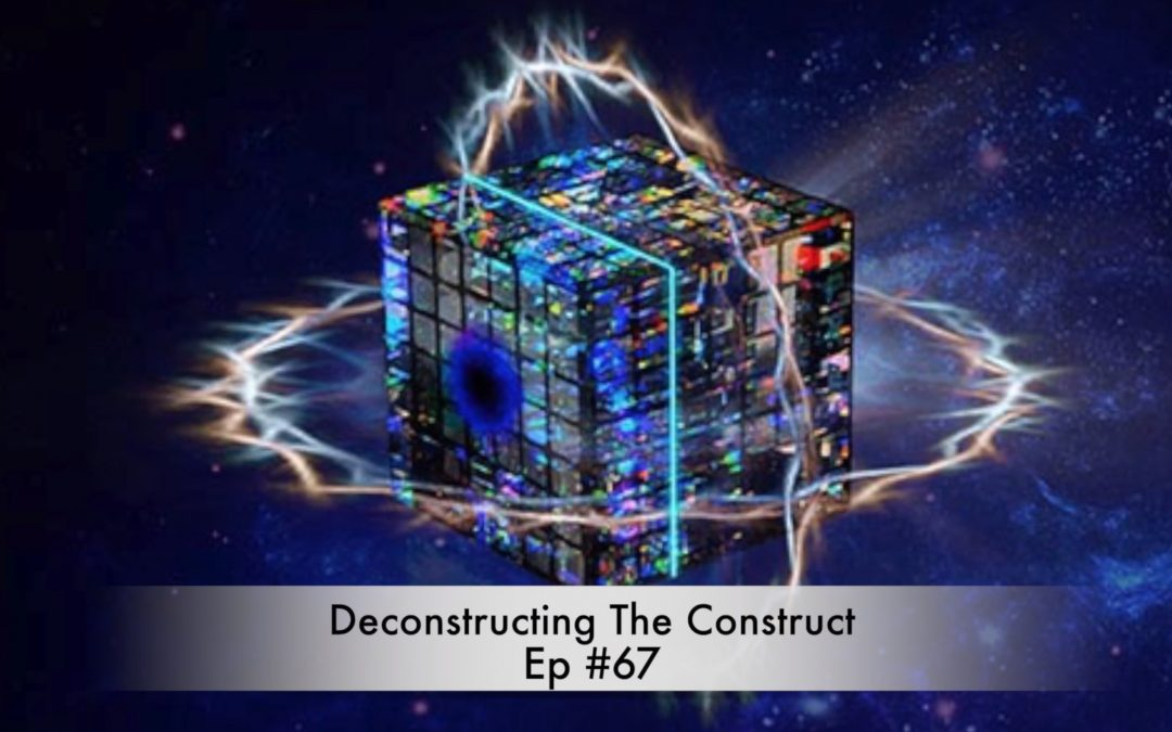 Deconstructing The Construct Ep #67