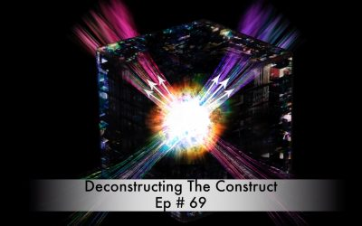 Deconstructing The Construct Ep # 69
