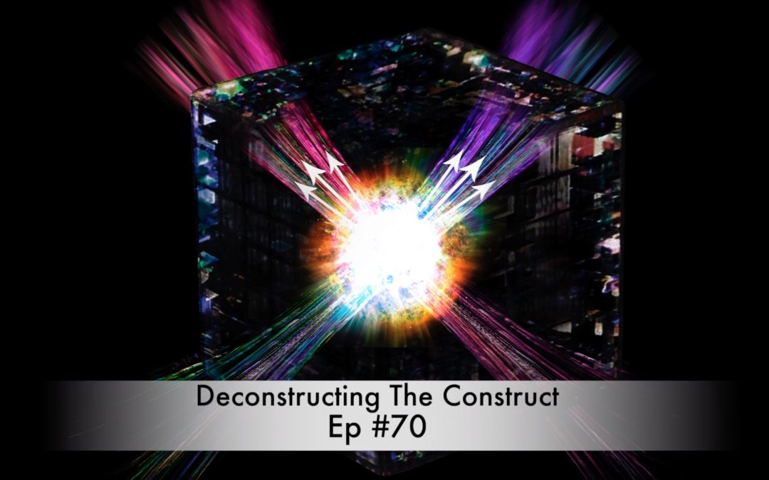 Deconstructing The Construct Ep #70