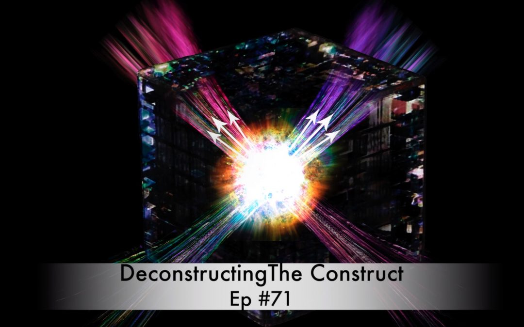 Deconstructing The Construct Ep #71