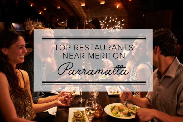 Top Restaurants Near Meriton Serviced Apartments Parramatta