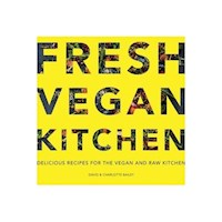 Fresh Vegan Kitchen : Delicious Recipes for the Vegan and Raw Kitchen