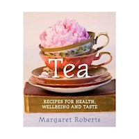 Tea : Recipes for Health Wellbeing and Taste
