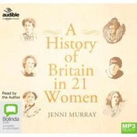 A History Of Britain In 21 Women : 1 MP3 Audio MP3 CD included