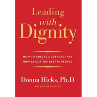Leading with Dignity : How to Create a Culture That Brings Out the Best in People