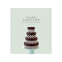 Cake Couture : Modern Sugar-Craft for the Stylish Baker