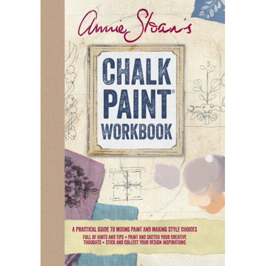 Annie Sloan S Chalk Paint Workbook A Practical Guide To Mixing