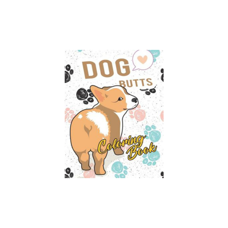 Dog Butt Coloring Book : Funny Cute Coloring Book for Dog Lovers: An  Irreverent, Hilarious & Unique Antistress Colouring Pages with Puppy, Corg