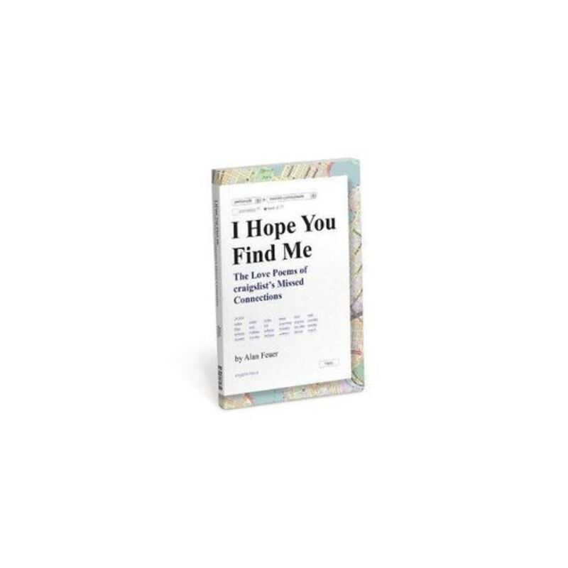 I Hope You Find Me : The Love Poems of craigslist's Missed Connections