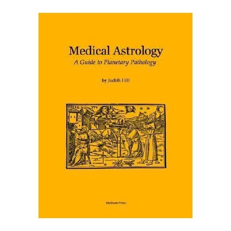 Medical astrology, a guide to planetary pathology by judith a hill.
